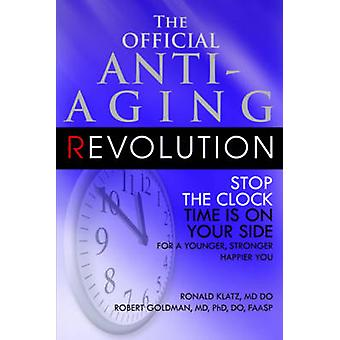 The Official AntiAging Revolution Fourth Ed. Stop the Clock Time Is on Your Side for a Younger Stronger Happier You by Klatz & Dr. Ronald