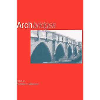 Arch Bridges Proceedings of the First International Conference on Arch Bridges Held at Bolton UK on 36 September 1995 by Melbourne & C.