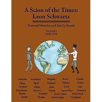 A Scion of the Times Leon Schwartz Volume I by Schwartz & Leon