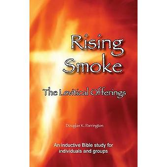 Rising Smoke  The Levitical Offerings by Parrington & Douglas K
