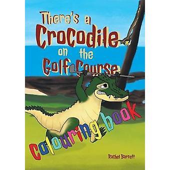 Theres a Crocodile on the Golf Course Colouring Book by Barnett & Rachel