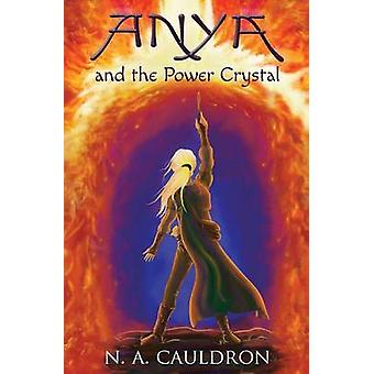 Anya and the Power Crystal by Cauldron & N. A.