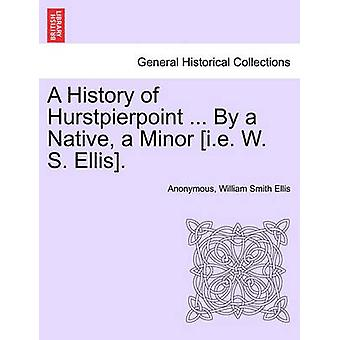 A History of Hurstpierpoint ... By a Native a Minor i.e. W. S. Ellis. by Anonymous