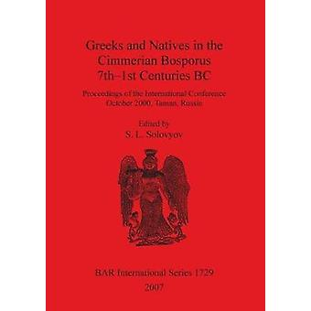 Greeks and Natives in the Cimmerian Bosporus 7th1st Centuries BC by Solovyov & S. L.