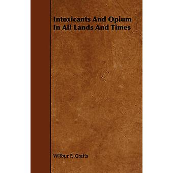 Intoxicants And Opium In All Lands And Times by Crafts & Wilbur F.