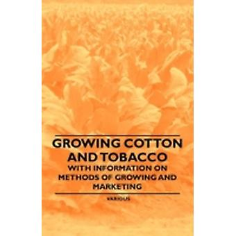 Growing Cotton and Tobacco  With Information on Methods of Growing and Marketing by & Various