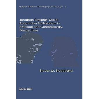 Jonathan Edwards Social Augustinian Trinitarianism in Historical and Contemporary Perspectives by Studebaker & Steven M.