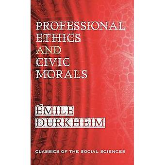 Professional Ethics and Civic Morals by Durkheim & Emile