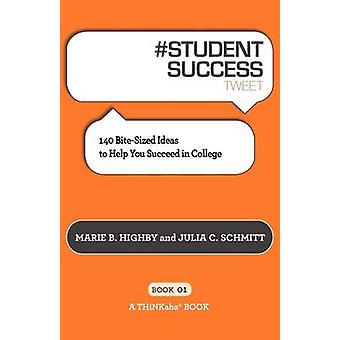 STUDENT SUCCESS tweet Book01 140 BiteSized Ideas to Help You Succeed in College by Highby & Marie B.