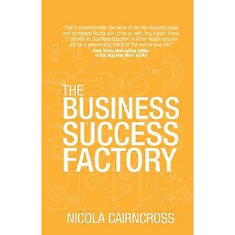 The Business Success Factory by Cairncross & Nicola