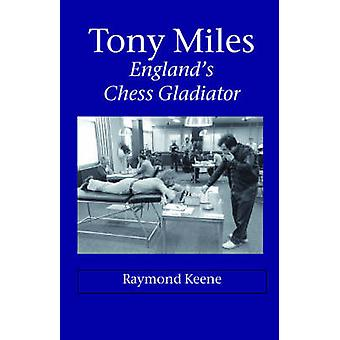 Tony Miles  Englands Chess Gladiator by Keene & Raymond D.