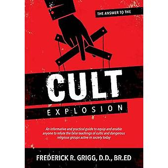 The Answer to the Cult Explosion by Grigg & Frederick R