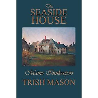The Seaside House Maine Innkeepers by Mason & Trish