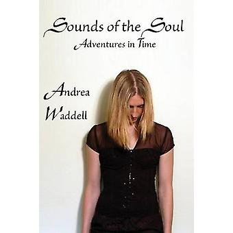 Sounds of the Soul Adventures in Time by Waddell & Andrea
