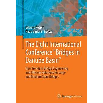 The Eight International Conference Bridges in Danube Basin  New Trends in Bridge Engineering and Efficient Solutions for Large and Medium Span Bridges by Petzek & Edward