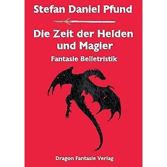 Die Zeit der Helden und Magier by Pfund & Stefan Daniel
