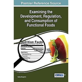 Examining the Development Regulation and Consumption of Functional Foods by Benjamin & Sailas
