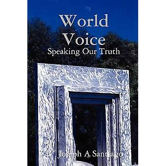 World Voice Speaking Our Truth by Santiago & Joseph