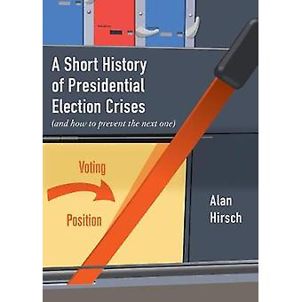 A Short History of Presidential Election Crises - (And How to Prevent