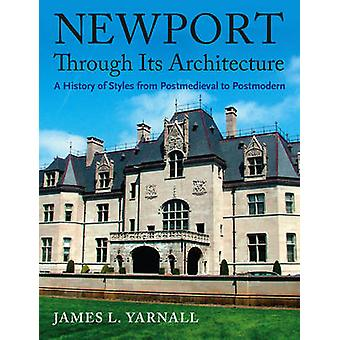 Newport Through Its Architecture by James L. Yarnall - 9781584654919