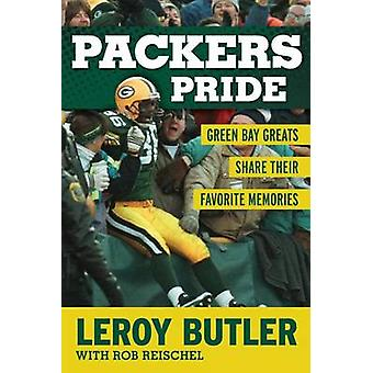 Packers Pride - Green Bay Greats Share Their Favorite Memories by LeRo