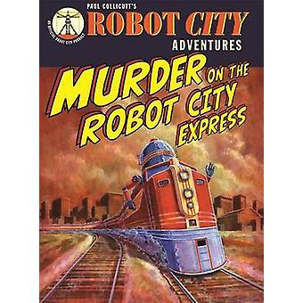 Robot City Murder On The Robot Ci by Paul Collicutt - 9781848774025 B