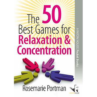 The 50 Best Games for Relaxation and Concentration by Rosemarie Portm