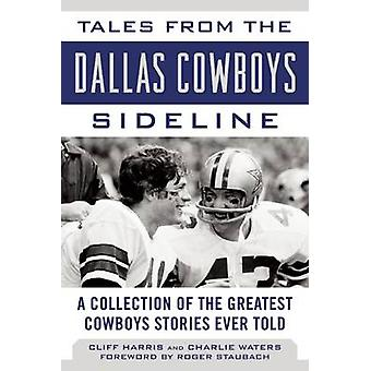 Tales from the Dallas Cowboys Sideline - A Collection of the Greatest
