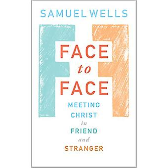 Face to Face - Meeting Christ in Friend and Stranger by Samuel Wells -