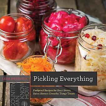 Pickling Everything - Recetas a prueba de tontos para Sour - Dulce - Picante - Sav