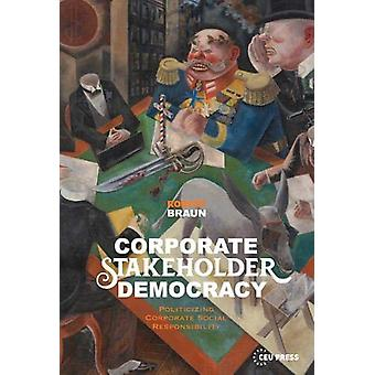 Corporate Stakeholder Democracy - Politicizing Corporate Social Respon