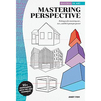 Success in Art Mastering Perspective by Andy Fish