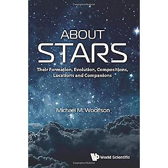 About Stars - Their Formation - Evolution - Compositions - Locations A