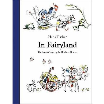 In Fairyland - The Finest of Tales by the Brothers Grimm by Brothers G