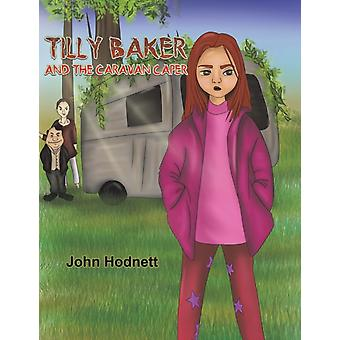 Tilly Baker and the Caravan Caper by John Hodnett