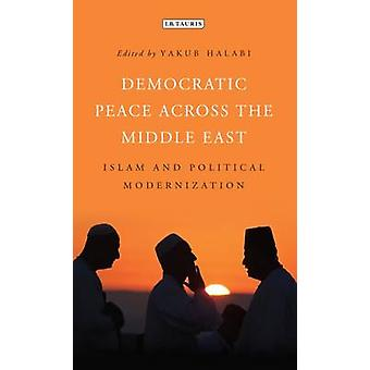 Democratic Peace Across the Middle East - Islam and Political Modernis