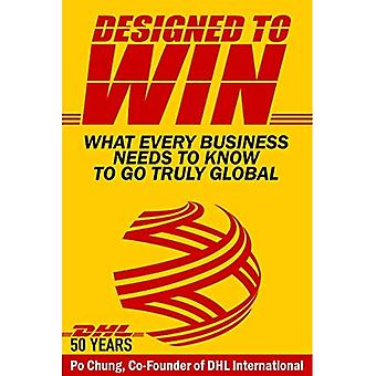 Designed to Win: What Every Business Needs to Know to Go Truly Global (DHL's 50 Years)