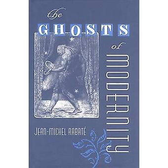 The Ghosts of Modernity by Jean-Michel Rabate - 9780813035642 Book