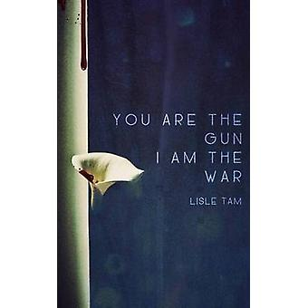 You Are The Gun - I Am The War by Lisle Tam - 9781320559423 Book