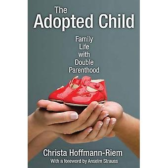 The Adopted Child - Family Life with Double Parenthood by Christa Hoff