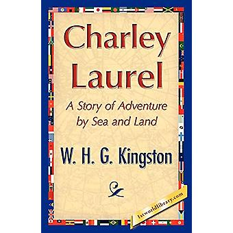 Charley Laurel by H G Kingston W H G Kingston - 9781421848686 Book