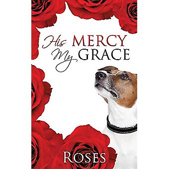 His Mercy - My Grace by Roses - 9781498423854 Book