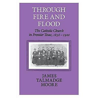 Through Fire And Flood - The Catholic Church in Frontier Texas - 1836-