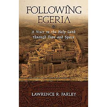Following Egeria - A Modern Pilgrim in the Holy Land by Fr Lawrence R