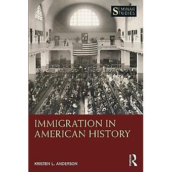 Immigration in American History by Kristen L. Anderson