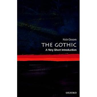 The Gothic A Very Short Introduction by Groom & Nick Professor in English & University of Exeter