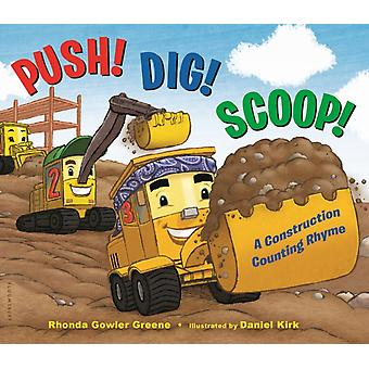 Push Dig Scoop  A Construction Counting Rhyme by Rhonda Gowler Greene & Illustrated by Daniel Kirk