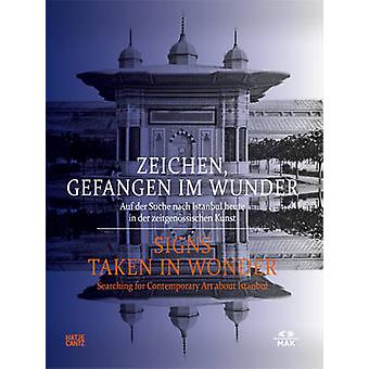 Zeichen gefangen im Wunder by Text by Vasif Kortun & Text by Mario Levi & Text by Markus Neuwirth & Text by Bige OErer & Text by Orhan Pamuk & Text by Nikos Papastergiadis & Text by Simon Rees & Text by B rbel Vischer