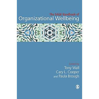 The SAGE Handbook of Organizational Wellbeing by Edited by Tony Wall & Edited by Cary L Cooper & Edited by Paula Brough