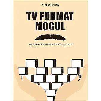 TV Format Mogul - Reg Grundy's Transnational Career
